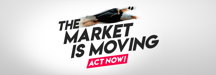 The Market is Moving - Act Now!